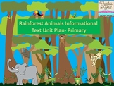 Rainforest Animals Informational Text Unit Plan- Primary