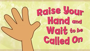 Raise Your Hand and Wait to Be Called On Pre K - K