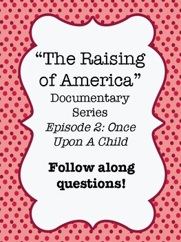 """""""The Raising of America"""" Documentary Video Worksheet Ep.2 - Once Upon a Child"""
