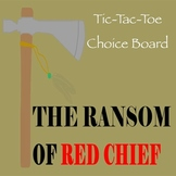 The Ransom of Red Chief by O. Henry -- Tic-Tac-Toe Choice Board Projects