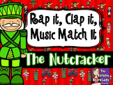 Rap It, Clap It, Music Match It:  NUTCRACKER Edition
