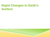Rapid Changes to Earth's Surface-earthquakes, landslides,