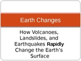 Rapid Earth Changes- Earthquakes, Landslides, and Volcanoes