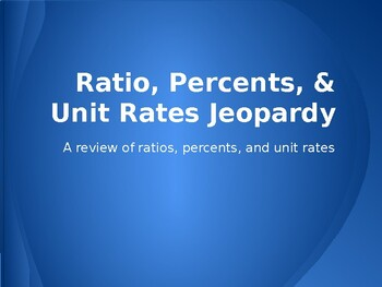 Ratio, Percent, & Unit Rate Jeopardy