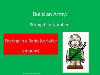 Ratio - Sharing in a Variable Amount Activity: Build an Army