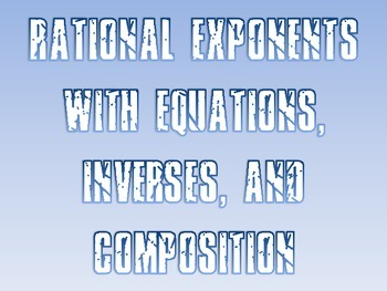 Rational Exponents Activity - Equations, Inverses, and Composition
