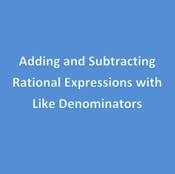 Rational Expressions: Adding and Subtracting with Like Denominators