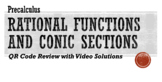 Rational Functions and Conic Sections Review with QR Video Solutions