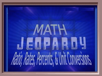 Ratios, Rates, Percents, & Unit Conversions Jeopardy Review Game