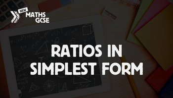 Ratios in Simplest Form - Complete Lesson