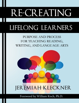 Re-Creating Lifelong Learners - Teaching Reading, Writing, and Language Arts