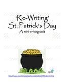 Re-Writing St. Patrick's Day- A mini writing unit