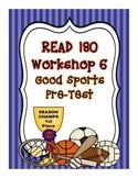 Read 180 Workshop 6 (Good Sports) Pre-Test