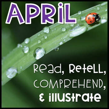 April Reading Passages~ Read, Comprehend, Retell, and Illustrate
