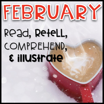 February Reading Passages~ Read, Comprehend, Retell, and Illustrate