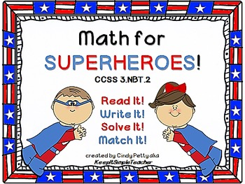 Math for SuperHeroes!  Read It! Write It! Solve It! Match It! CCSS 3.NBT.2