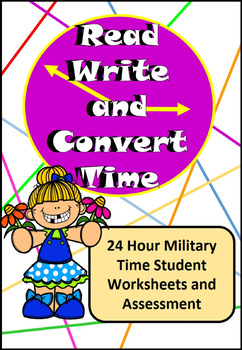 Read, Write, Convert Time Clock Worksheets and Assessment 24 Hour Military Time