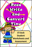 Read, Write, Convert Time Clock Worksheets and Assessment O'clock