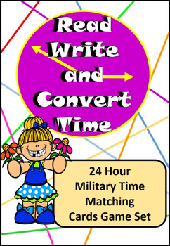 Read, Write, Convert Time Matching Game Cards 24 Hour Military Time  –  5 Sets
