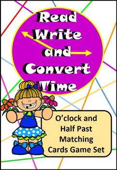 Read, Write, Convert Time Matching Game Cards O'clock and Half Past