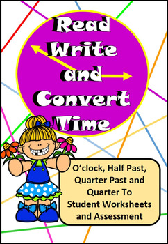 Read, Write, Convert Time Worksheets &  Assessment O'clock, Half Past, Quarter
