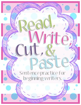 Read, Write, Cut, & Paste: Sentence Practice for Beginning Writers