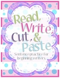 Read, Write, Cut, & Paste: Sentence Practice for Beginning