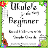 Ukulele for the Very Beginner: Read and Strum with Simple Chords