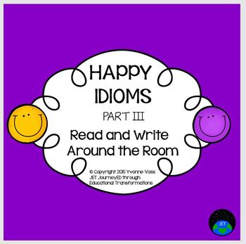 Read and Write Around the Room Happy Idioms Part III