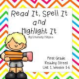 Read it, Spell it, Highlight it! Reading Street Unit 1 Weeks 1-6