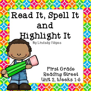Read it, Spell it, Highlight it! Reading Street Unit 2 Weeks 1-6