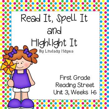 Read it, Spell it, Highlight it! Reading Street Unit 3 Weeks 1-6
