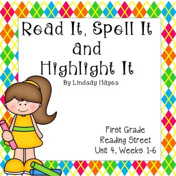 Read it, Spell it, Highlight it!  Reading Street Unit 4 Weeks 1-6