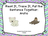 Read it, Trace It, Put the Sentence Together: Arctic Animals