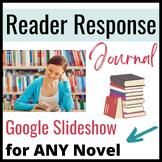 Reader Response Google Slideshow for ANY NOVEL-- Great for
