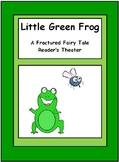 Little Green Frog - A Fractured Fairy Tale Reader's Theater