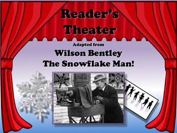 Reader's Theater WILSON BENTLEY: THE SNOWFLAKE MAN Great H