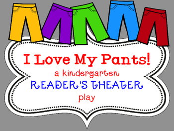 Reader's Theater - I Love My Pants - Kindergarten
