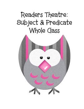 Readers Theatre Whole Class Part. Subject/Predicate