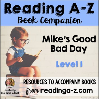 Reading A-Z Companion: Mike's Good Bad Day (Level I)
