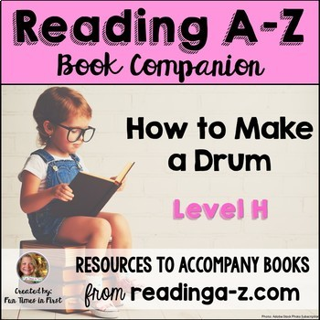 Reading A-Z Level H Companion~ How to Make a Drum