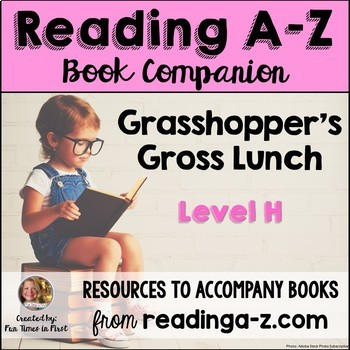 Reading A-Z Level H Companion~ Grasshopper's Gross Lunch