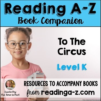 Reading A-Z Level K Companion~ To the Circus