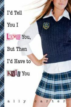 Reading Comprehension- Gallagher Girls #1- I'd Tell You I Love You, But Then I'd