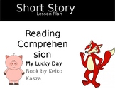 Reading Comprehension Pack - My Lucky Day by Keiko Kasza