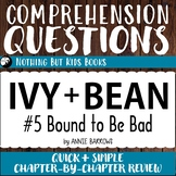 Reading Comprehension Questions | Ivy and Bean #5 Bound to Be Bad