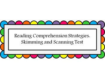 Reading Comprehension:  Skimming and Scanning Test or Worksheet