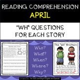 "Reading Comprehension Stories & ""WH"" Questions {April}"