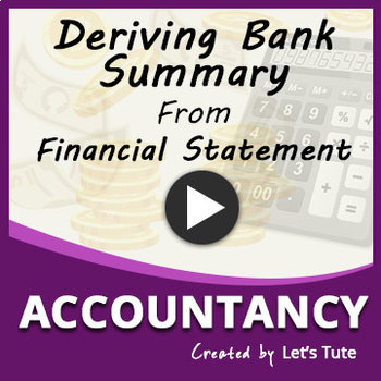 Deriving Bank Summary from Financial Statements | Accountancy