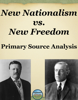Roosevelt's New Nationalism and Wilson's New Freedom Primary Source Analysis